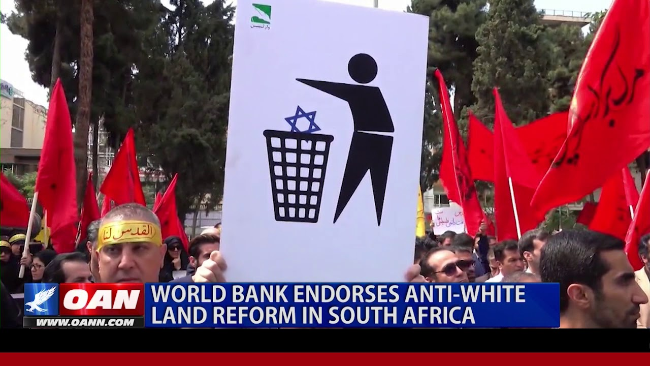 World Bank Endorses Anti White Land Reform In South Africa