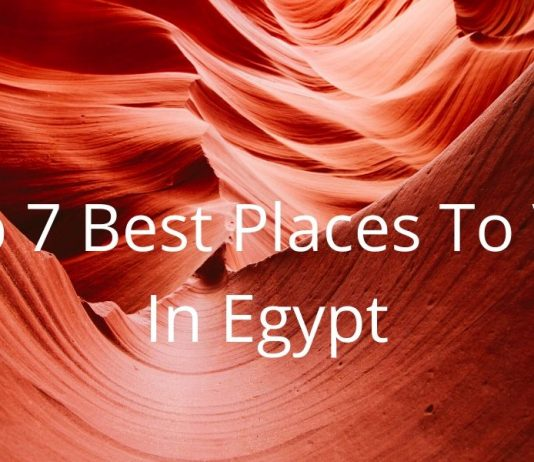 Top 7 Best Places To Visit In Egypt