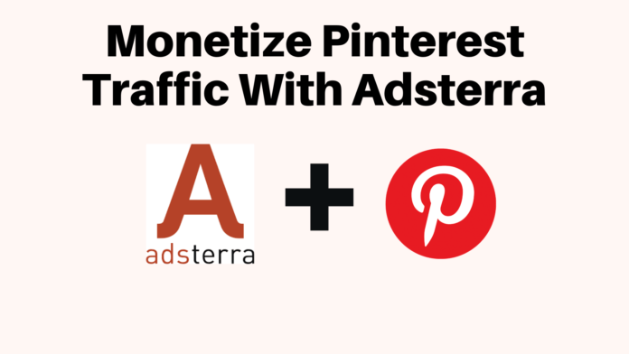 How To Monetize Pinterest Traffic With Adsterra In 2020