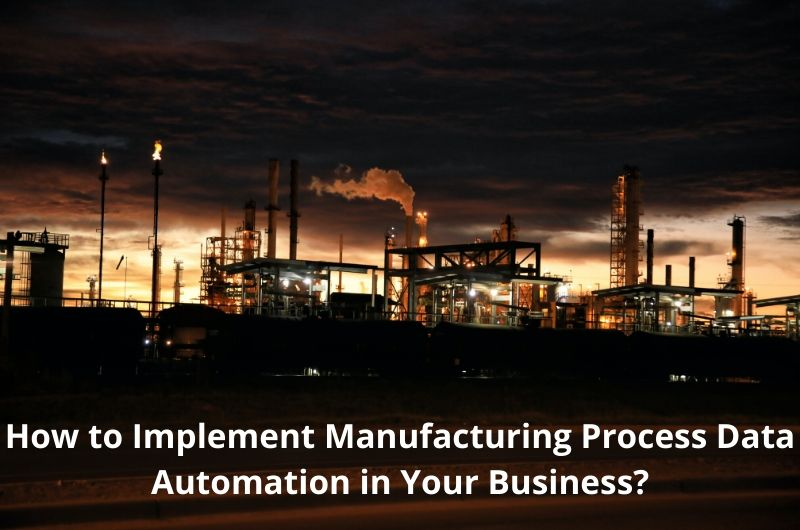 How to Implement Manufacturing Process Data Automation in Your Business?